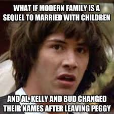 Married With Children Memes - what if modern family is a sequel to married with children and al