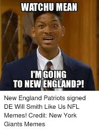 New England Memes - watchu mean going to newengland new england patriots signed de