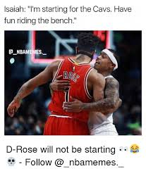Cavs Memes - isaiah i m starting for the cavs have fun riding the bench d rose