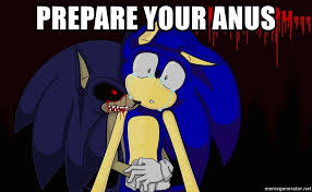 Sonic Exe Know Your Meme - prepare your anus sonic exe found you meme generator