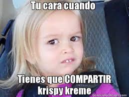 Krispy Kreme Memes - tu cara cuando tienes que compartir krispy kreme meme de niña con