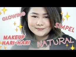 review tutorial makeup sehari hari tutorial makeup natural glowing untuk sehari hari youtube