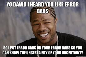Yo Dawg Know Your Meme - yo dawg i heard you like error bars so i put error bars on your