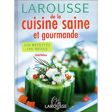 cuisine saine larousse de la cuisine saine et gourmande edition 2004 cartonné