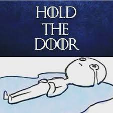 Tears Meme - hold the door memes from game of thrones prove fans are gutted