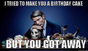 Hannibal Meme - birthday hannibal quickmeme