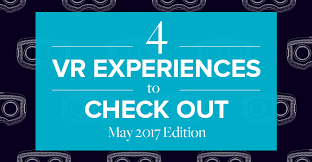 4 vr experiences to check out in may 2017 youvisit