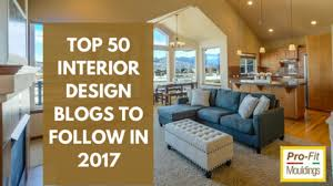 home interior design blogs top 50 interior design blogs to follow in 2017 pro fit mouldings ltd