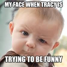 Tracy Meme - funny tracy memes memes pics 2018