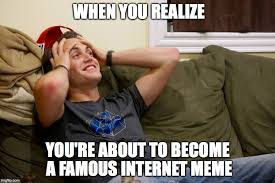 Famous Internet Memes - just became a meme imgflip