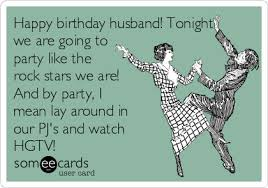 Happy Birthday Husband Meme - happy birthday husband tonight we are going to party like the