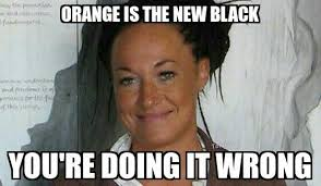 Rachel Meme - orange is the new black you re doing it wrong rachel dolezal s