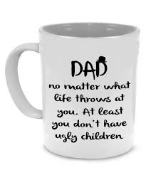 cool coffee mugs for guys no ugly children