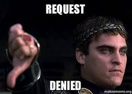 Denied Meme - request denied make a meme