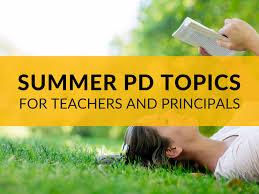 3 summertime professional development topics for teachers u0026 principals