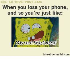 So True Memes - lol so true post 426 when you lose your phone and so you re just
