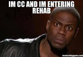 Cc Memes - im cc and im entering rehab meme kevin hart the hell 32743 page