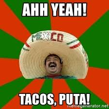 Ahh Yeah Meme - ahh yeah tacos puta successful mexican meme generator