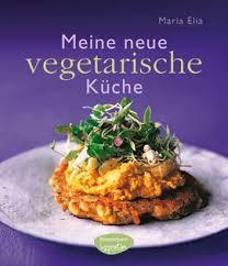 vegetarische k che kochbuch elia meine neue vegetarische küche