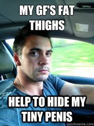 Internet Tough Guy Meme - my gf s fat thighs help to hide my tiny penis internet toughguy