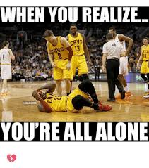 All Alone Meme - when you realize cavs sans 13 avs onbamemes you re all alone