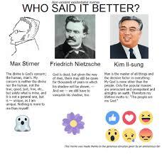 Nietzsche Meme - non existent existentialist memes who said it better max stirner