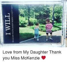 Mckenzie Meme - i will walk by faith even when i can t see love from my daughter
