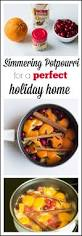 potpourri easy simmering homemade potpourri for the holidays