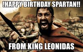 Sparta Meme Generator - happy birthday spartan from king leonidas leonidas300 meme