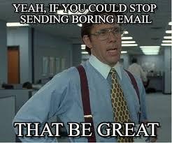 Boring Meme - yeah if you could stop sending boring email on memegen