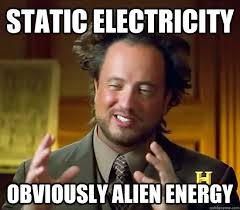 Electricity Meme - static electricity obviously alien energy ancient aliens