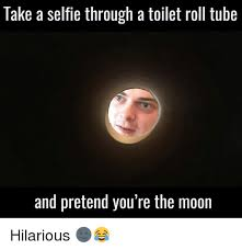Tube Meme - take a selfie through a toilet roll tube and pretend you re the moon