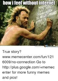 Internet Connection Meme - 25 best memes about memes memes meme generator