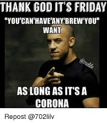 Thank God Its Friday Memes - thank god it s friday ryou canhave any brew you want as long as it s