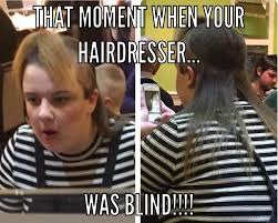 Must Have Memes - hairdresser must have been blind meme by mfanco memedroid