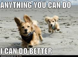 Meme You Can Do It - image 221792 anything you can do i can do better know your meme