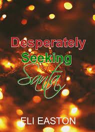 Seeking Santa Desperately Seeking Santa By Eli Easton