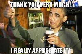 Thank You Very Much Meme - thank you very much i really appreciate it upvote obama make