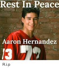 Hernandez Meme - rest in peace aaron hernandez rip aaron hernandez meme on