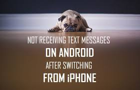 android not receiving texts receiving text messages on android after switching from iphone