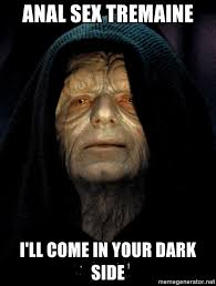 Anal Sex Meme - anal sex tremaine i ll come in your dark side star wars emperor