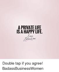 Happy Life Meme - a private life isa happy life double tap if you agree