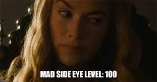 Side Eye Meme - feeling meme ish cersei lannister of game of thrones tv