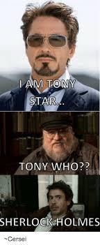 Sherlock Holmes Memes - i am tony star tony who sherlock holmes cersei meme on me me