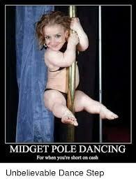 Pole Dancing Memes - midget pole dancing for when you re short on cash unbelievable