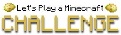Challenge Minecraft Let S Play A Minecraft Challenge Minecraft Project