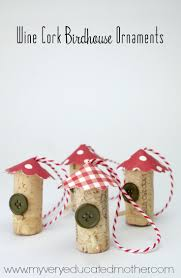 my educated wine cork birdhouse ornaments