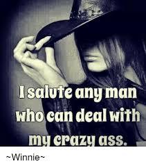Crazy Ass Memes - salute any man who can deal with my crazy ass winnie ass meme