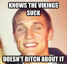 Vikings Suck Meme - knows the vikings suck doesn t bitch about it good guy luft