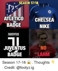 Chelsea Meme - season 1718 atletico chelsea badge nike juventus no juventus lahm
